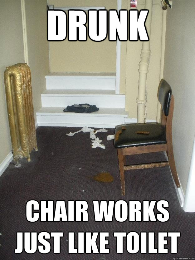Drunk Chair works just like toilet