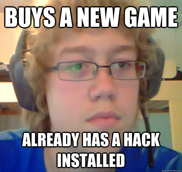 Buys a new game Already has a hack installed  German Hacker