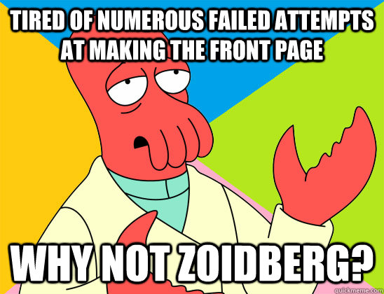 Tired of numerous failed attempts at making the front page    why not zoidberg? - Tired of numerous failed attempts at making the front page    why not zoidberg?  Misc