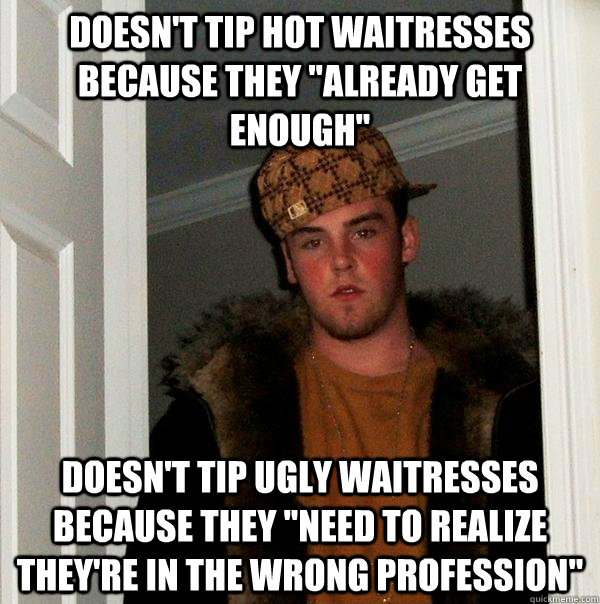 Doesn't tip hot waitresses because they