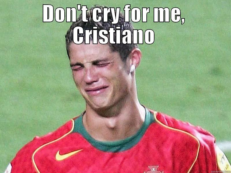 crying Cristiano - DON'T CRY FOR ME, CRISTIANO  Overly Attached Girlfriend