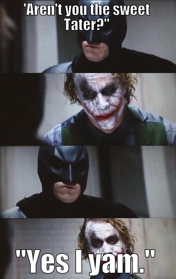 Batman and Tater - 'AREN'T YOU THE SWEET TATER?