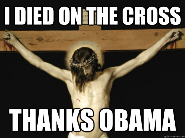 I died on the cross Thanks obama - I died on the cross Thanks obama  Conservative Jesus