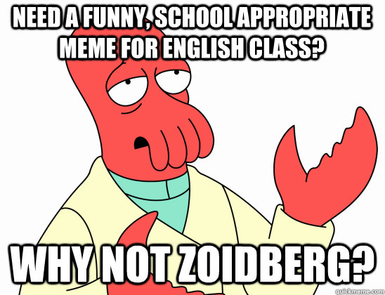 Need a funny, school appropriate meme for English class? why not Zoidberg?  Why Not Zoidberg