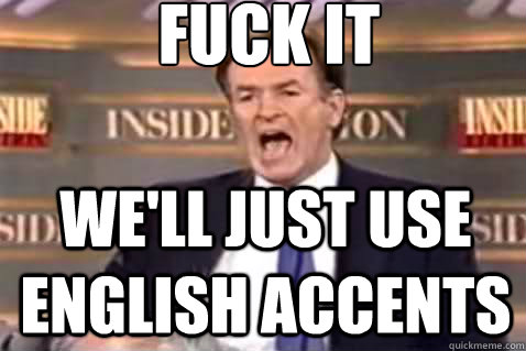 fuck it we'll just use english accents - fuck it we'll just use english accents  Fuck It Bill OReilly
