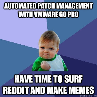 Automated patch management with vmware go pro Have time to surf reddit and make memes - Automated patch management with vmware go pro Have time to surf reddit and make memes  Success Kid