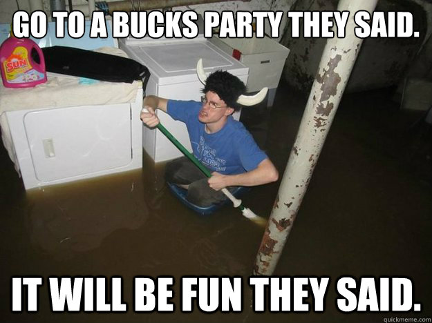 efb57aa78cbefbbc4407096a8f6e421809815bad535446d838ea81dc6ca57658 go to a bucks party they said it will be fun they said laundry