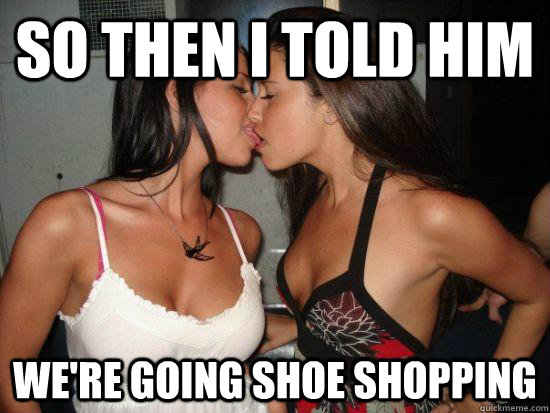 so then i told him we're going shoe shopping