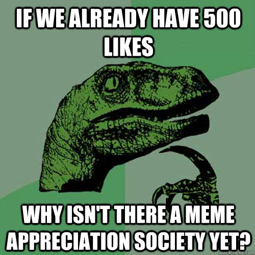 Funny Appreciation Meme : If we already have likes why isn t there a meme