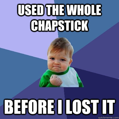 Used the whole chapstick Before I lost it - Used the whole chapstick Before I lost it  Success Kid