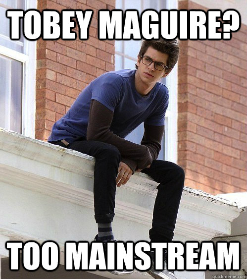 Tobey Maguire? Too Mainstream - Tobey Maguire? Too Mainstream  Hipster Peter Parker