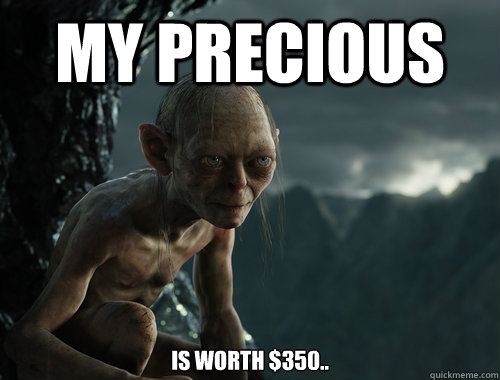 My Precious is worth $350.. - My Precious is worth $350..  Sneaky Smeagol