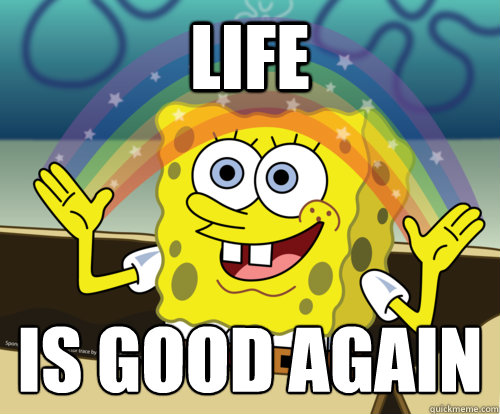 LIFE is good again  - LIFE is good again   Spongebob rainbow