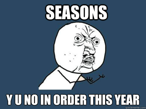 seasons y u no in order this year  Y U No