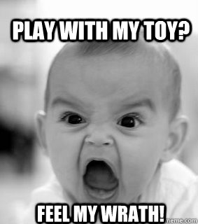 PLAY WITH MY TOY? FEEL MY WRATH!  Raging Baby