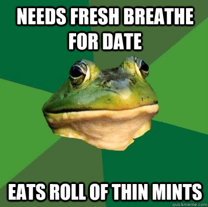 needs fresh breathe for date eats roll of thin mints  - needs fresh breathe for date eats roll of thin mints   Foul Bachelor Frog