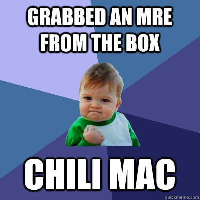 grabbed an mre from the box chili mac - grabbed an mre from the box chili mac  Success Kid