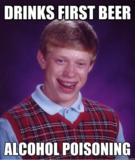 Drinks first beer Alcohol poisoning - Drinks first beer Alcohol poisoning  Bad Luck Brian Wins the Lottery