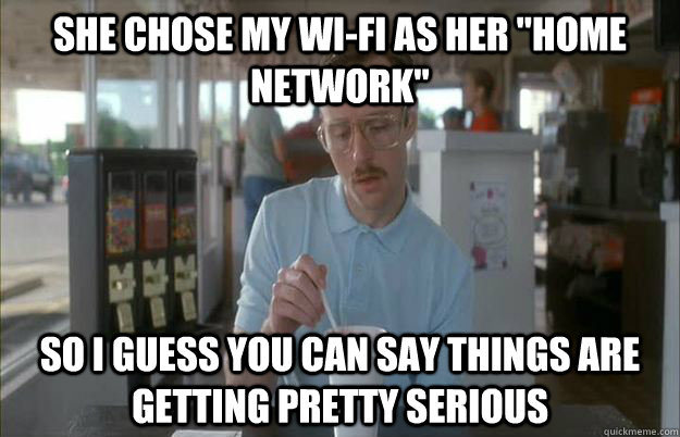 She chose my wi-fi as her