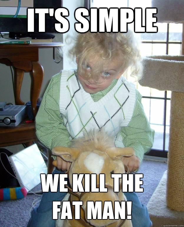 It's Simple We kill the fat man! - It's Simple We kill the fat man!  Psycho Joker Kid