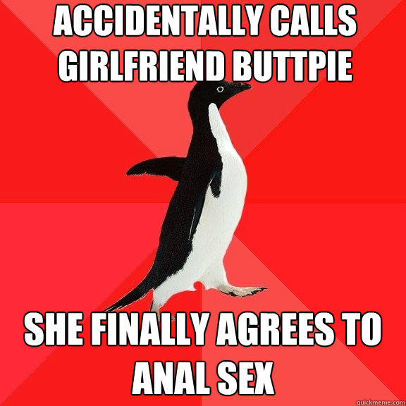 accidentally calls girlfriend buttpie she finally agrees to anal sex - accidentally calls girlfriend buttpie she finally agrees to anal sex  Socially Awesome Penguin
