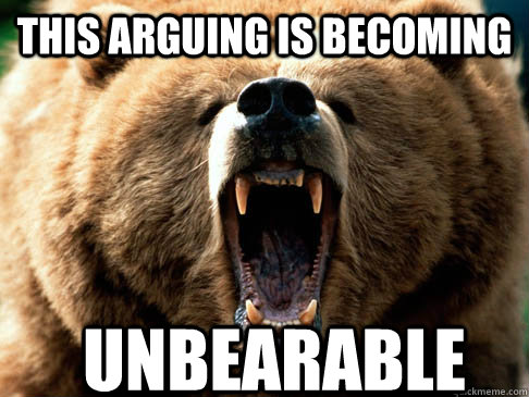 this arguing is becoming unbearable