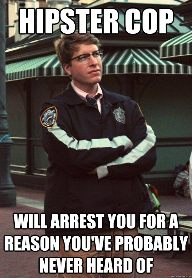 Hipster cop will arrest you for a reason you've probably never heard of - Hipster cop will arrest you for a reason you've probably never heard of  Hipster Cop