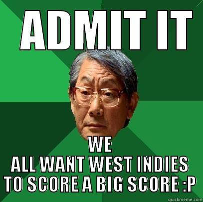 Admit it -   ADMIT IT  WE ALL WANT WEST INDIES TO SCORE A BIG SCORE :P High Expectations Asian Father