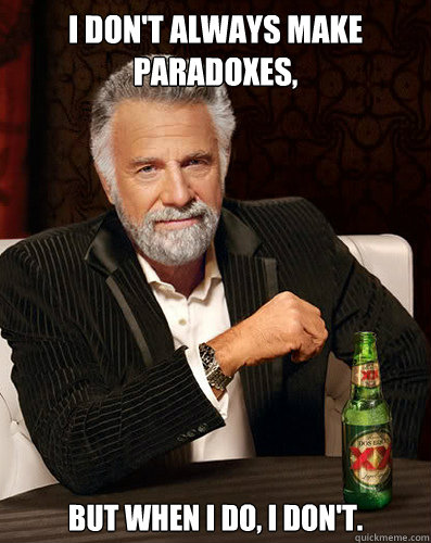 I don't always make paradoxes,  but when I do, I don't. - I don't always make paradoxes,  but when I do, I don't.  Misc