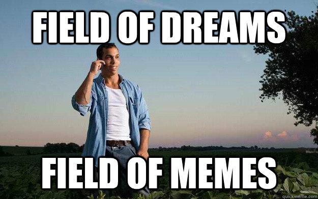 field of dreams field of memes - field of dreams field of memes  Farmer Brian