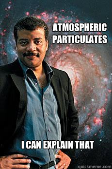 Atmospheric Particulates I can explain that - Atmospheric Particulates I can explain that  Neil deGrasse Tyson