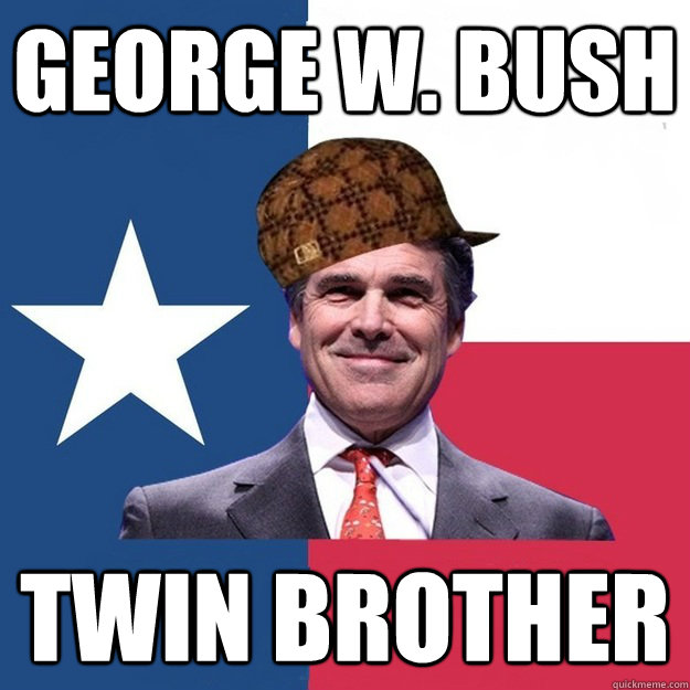 GEORGE W. BUSH TWIN BROTHER - GEORGE W. BUSH TWIN BROTHER  Scumbag Rick Perry