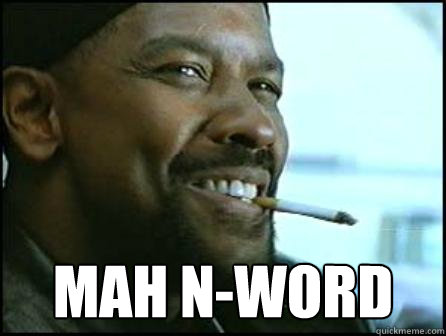 Mah N-Word  Mah Nigga Denzel