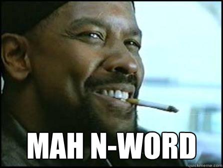 Mah N-Word