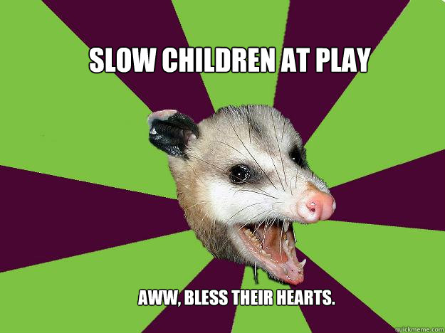 Slow children at play Aww, bless their hearts. - Slow children at play Aww, bless their hearts.  Punctuation Possum