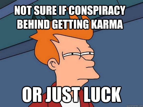 Not sure if conspiracy behind getting karma Or just luck - Not sure if conspiracy behind getting karma Or just luck  Futurama Fry