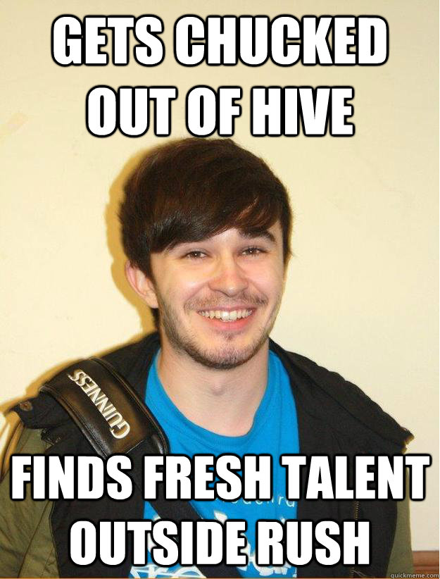 Gets chucked out of Hive Finds fresh talent outside rush
