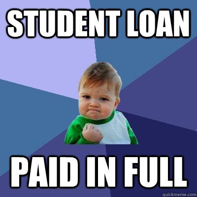 f033d3a8c98ba4649b8a4fd0f56bfaa25d33f26a7841cee4356e06eb82c04ca0 student loan paid in full success kid quickmeme