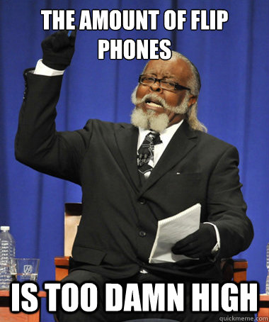 THE amount of flip phones is too damn high - THE amount of flip phones is too damn high  The Rent Is Too Damn High