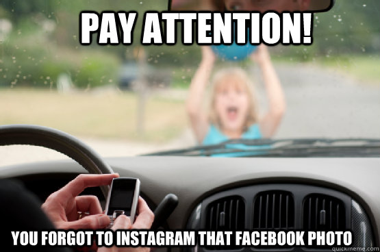 pay attention! you forgot to instagram that facebook photo