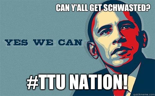 Can Y'all Get Schwasted? #TTU Nation!  Scumbag Obama