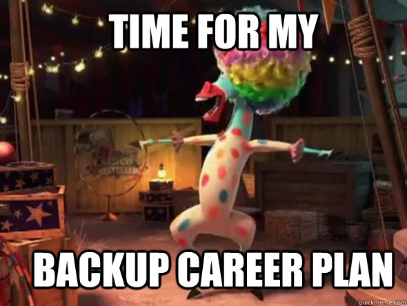 f03c8beb523914e53704ddd7e923f4f87aa1cf4d34cc6163d729851876e9d1c7 time for my backup career plan afro circus omg quickmeme,Backup Funny Memes