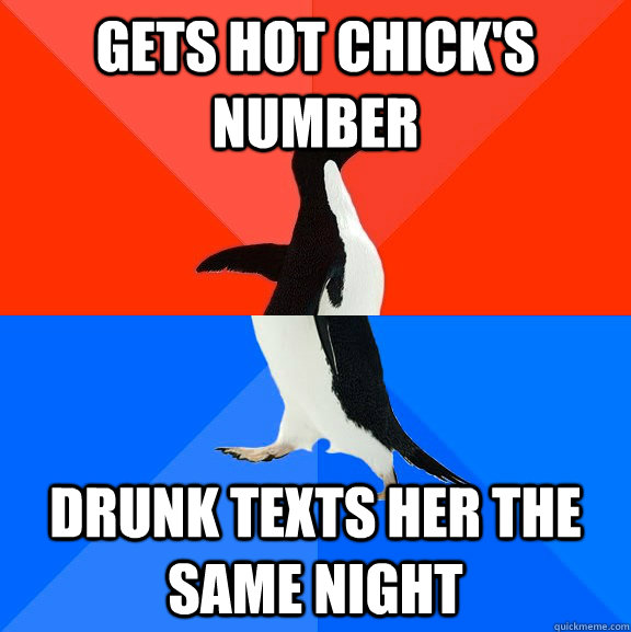 gets hot chick's number drunk texts her the same night - gets hot chick's number drunk texts her the same night  Socially Awesome Awkward Penguin