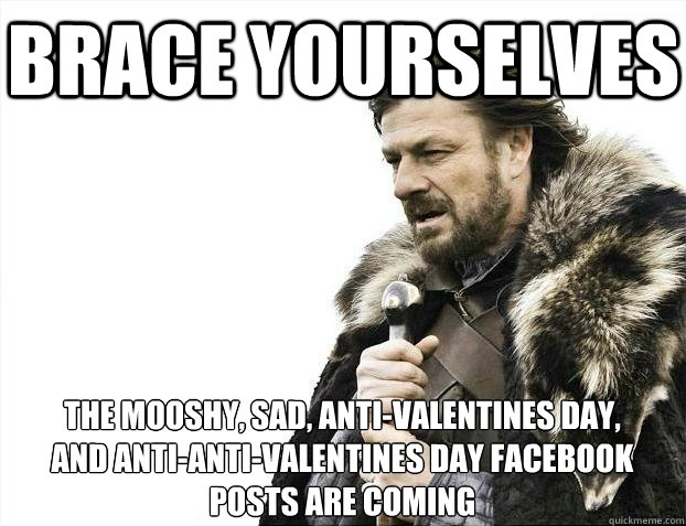 Brace Yourselves The Mooshy Sad Anti Valentines Day And Anti Anti