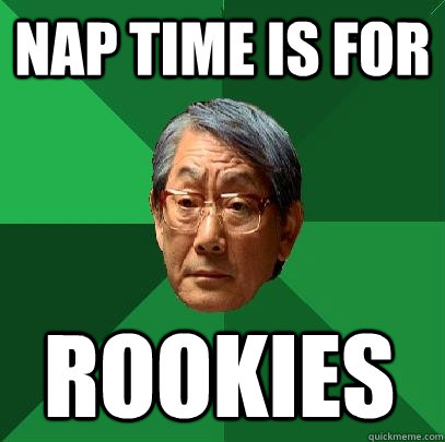 Nap time is for Rookies - Nap time is for Rookies  High Expectations Asian Father