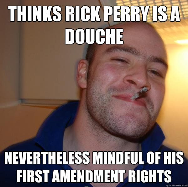 thinks rick perry is a douche nevertheless mindful of his first amendment rights - thinks rick perry is a douche nevertheless mindful of his first amendment rights  Misc