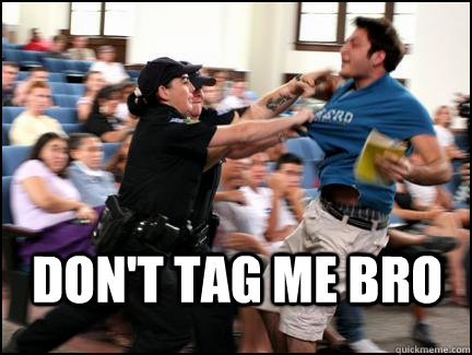 don't tag me bro - don't tag me bro  Misc