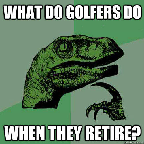 What do golfers do When they retire?