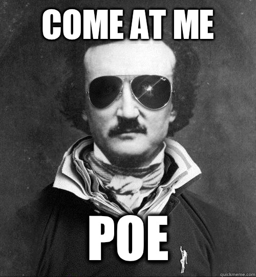 Come at me POE - Come at me POE  Cool Edgar Allen Poe