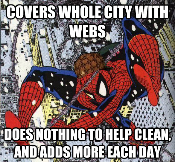 Covers whole city with webs Does nothing to help clean, and adds more each day